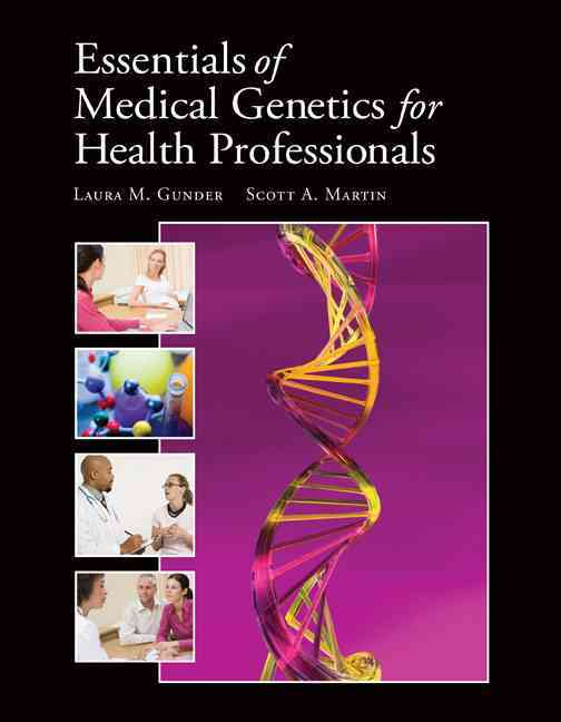 Essentials of Medical Genetics for Health Professionals By Gunder, Laura M./ Martin, Scott A., Ph.D.